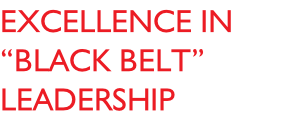 "EXCELLENCE IN ""BLACK BELT"" leadership"